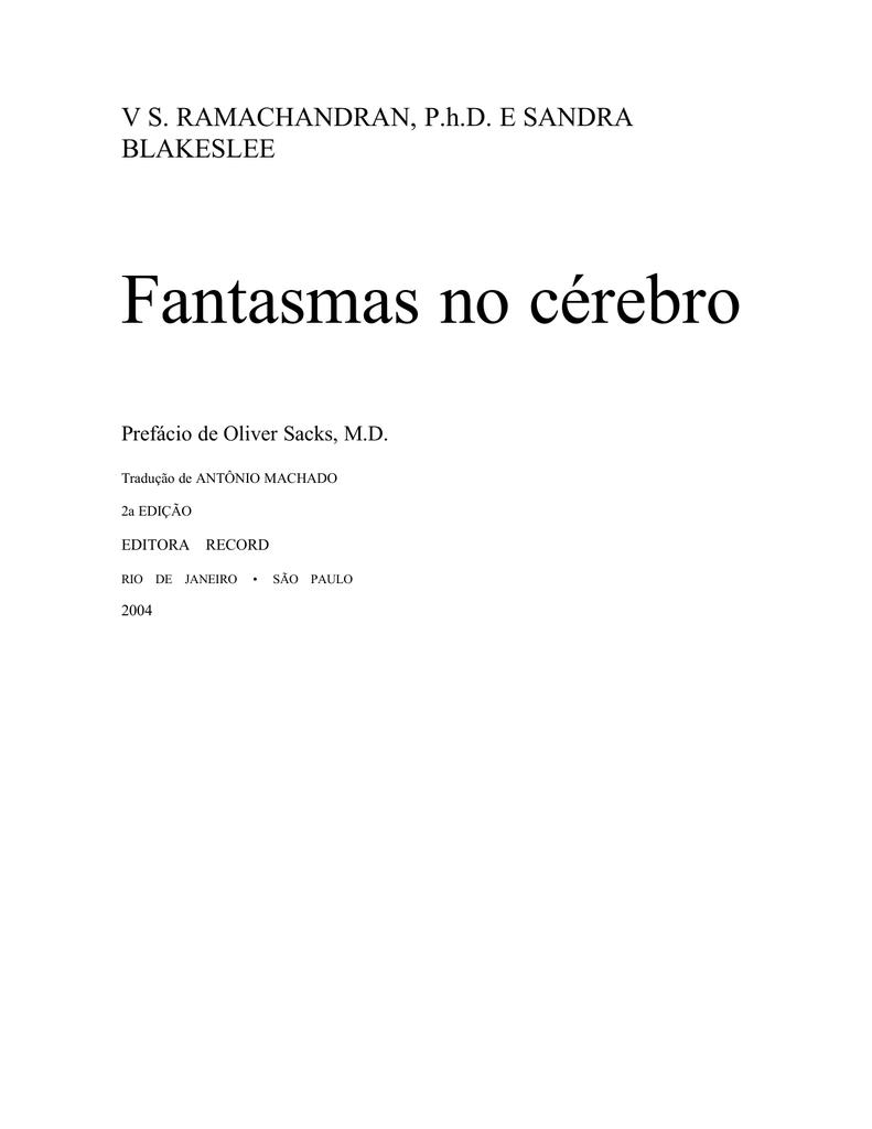 34bb9aa66 V S. RAMACHANDRAN, P.h.D. E SANDRA BLAKESLEE Fantasmas no cérebro Prefácio  de Oliver Sacks, M.D. Tradução de ANTÔNIO MACHADO 2a EDIÇÃO EDITORA RECORD  RIO DE ...