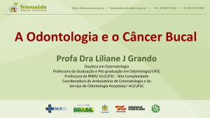 Slides - A Odontologia e o Câncer Bucal