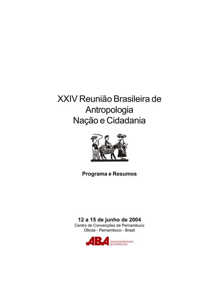 88fd804e3 XXIV Reunião Brasileira de Antropologia Nação e Cidadania Programa e  Resumos 12 a 15 de junho de 2004 Centro de Convenções de Pernambuco Olinda  - Pernambuco ...