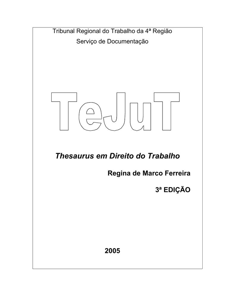 d8ea4d5584 Tribunal Regional do Trabalho da 4ª Região Serviço de Documentação  Thesaurus em Direito do Trabalho Regina de Marco Ferreira 3ª EDIÇÃO 2005  Sumário Resumo .