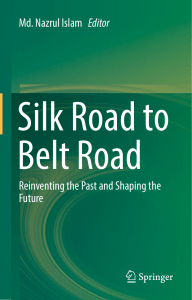 Md. Nazrul Islam - Silk Road to Belt Road  Reinventing the Past and Shaping the Future-Springer Singapore (2019)